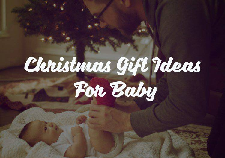 77 Best Christmas Gift Ideas For Baby 2017 & 2018 + BONUS