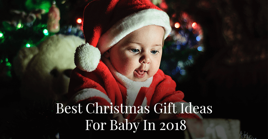 72 Best Christmas Gift Ideas For Baby 2018 + BONUS