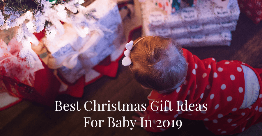 Best Christmas Gift Ideas For Baby 2019
